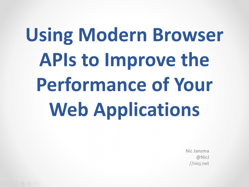 Using Modern Browser APIs to Improve the Performance of Your Web Applications Slides